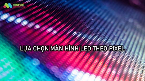 lua chon man hinh led theo pixel